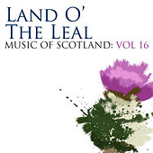 Land O' The Leal: Music Of Scotland Volume 16 by Various Artists