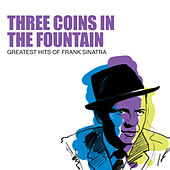 Three Coins In The Fountain: Greatest Hits Of Frank Sinatra by Frank Sinatra