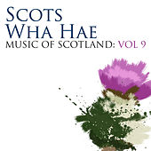 Scots Wha Hae: Music Of Scotland Volume 9 by Various Artists