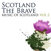 Scotland The Brave: Music Of Scotland Volume 2 by Various Artists
