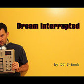 Dream Interrupted by DJ T-Rock