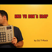 And Ya Don't Stop by DJ T-Rock