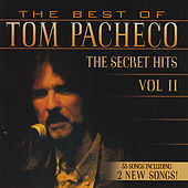 The Best of Tom Pacheco-The Secret Hits, Vol. 2 by Tom Pacheco