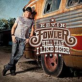 Hell Yeah I Like Beer - Single by Kevin Fowler