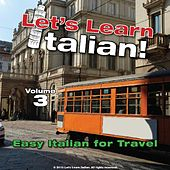 Easy Italian for Travel, Volume 3 by Let's Learn Italian!