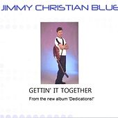 Gettin' It Together - Single by Jimmy Christian Blue