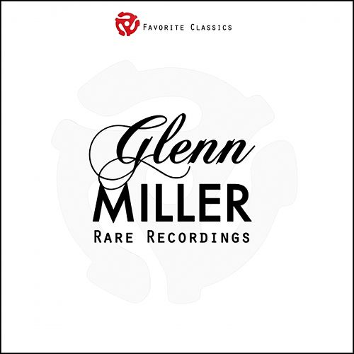 Rare Recordings by Glenn Miller