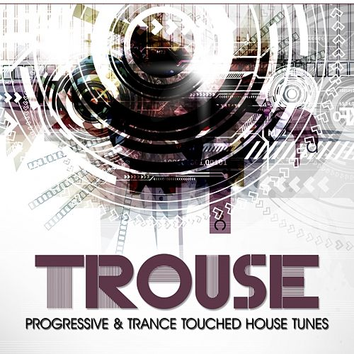 Trouse! (Progressive & Trance Touched House Tunes) by Various Artists