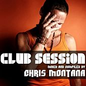 Club Session Mixed By Chris Montana by Various Artists