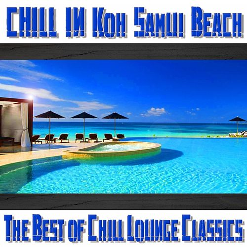 Chill In Koh Samui Beach (The Best of Chill Lounge Classics) by Various Artists