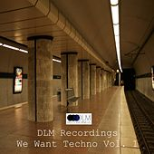 DLM Recordings We Want Techno, Vol. 1 by Various Artists