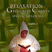 Relaxation With Gregorian Chants and Mystic Melodies, Vol. 1 by Various Artists