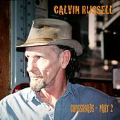 Crossroads - Part 2 by Calvin Russell