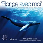 100% Profit to Sea Shepherd Conservation Society: Plonge Avec Moi (feat. Jane Henley, Tony Remy) by Aqualise