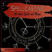 Spellcasting - All About Spells and Magic by Self Help Audio Books