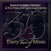 30 Years of Music by Bishop Andrew Merritt And The Straight Gate Mass Choir
