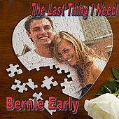the Last Thing I Need - Single by Bernie Early