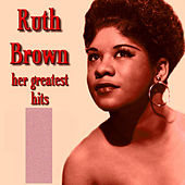 Ruth Brown Her Greatest Hits by Ruth Brown