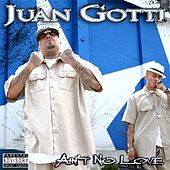 Ain't Know Love by Juan Gotti