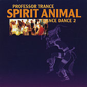 Spirit Animal, Trance Dance 2 by Professor Trance