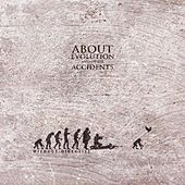 About Evolution and Other Accidents by without.directive