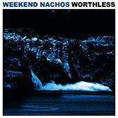 Worthless by Weekend Nachos