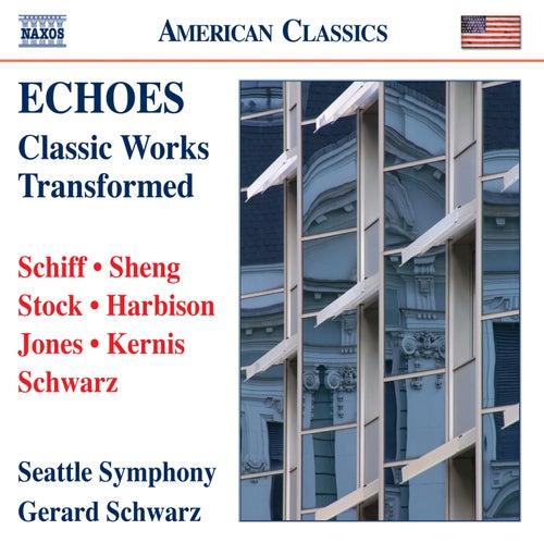 Echoes: Classic Works Transformed by Gerard Schwarz