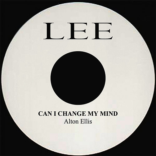 Can I Change My Mind by Alton Ellis