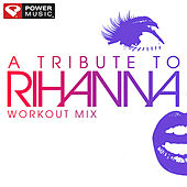 A Tribute To Rihanna Workout Mix (60 Minute Non-Stop Workout Mix) by Various Artists