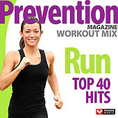 Prevention Magazine Workout Mix - Run Top 40 Hits (60 Min Non-Stop Workout [145-150 BPM]) by Various Artists