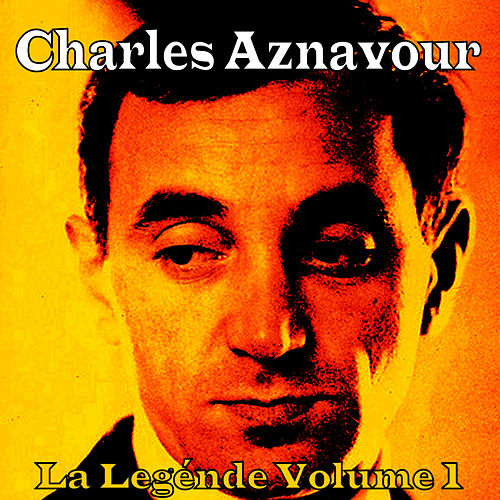 La Légende Vol. 1 by Charles Aznavour