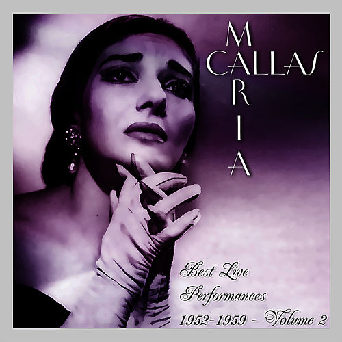 Best Live Performances 1952-1959 Volume 2 by Maria Callas