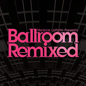 Melanie LaPatin Presents Ballroom Remixed by Various Artists