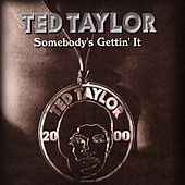 Somebody's Gettin' It by Ted Taylor