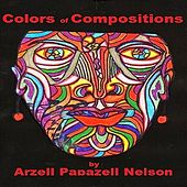 COLORS of COMPOSITIONS by Arzell Papazell Nelson