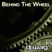 Behind The Wheel by DJ Wag