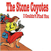 I Couldn't Find You by The Stone Coyotes