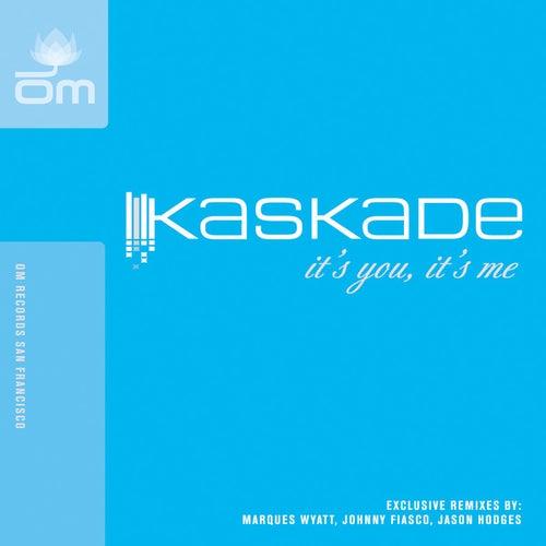 It's You, It's Me by Kaskade