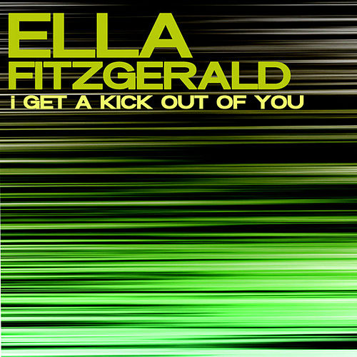 I Get A Kick Out Of You by Ella Fitzgerald