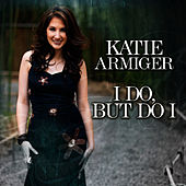 I Do, But Do I by Katie Armiger