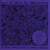 Live at Alice in Wonderland: a Pretty Smart Way to Catch a Lobster [Live] by Various Artists