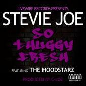 So Thuggy Fresh by Stevie Joe