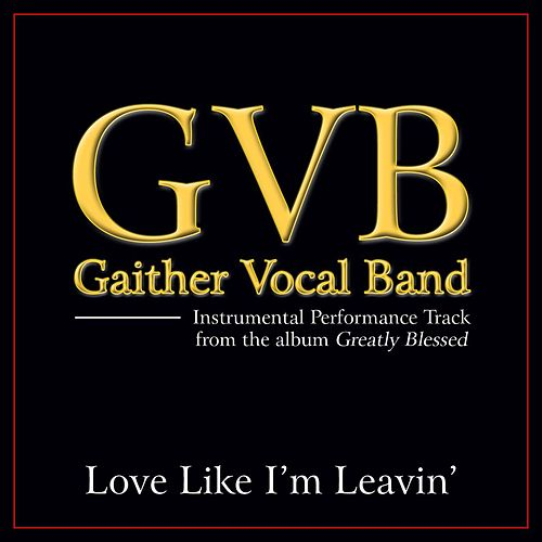 Love Like I'm Leavin' Performance Tracks by Gaither Vocal Band