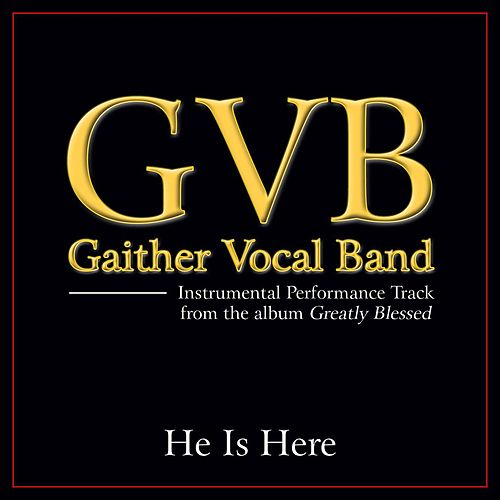 He Is Here Performance Tracks by Gaither Vocal Band