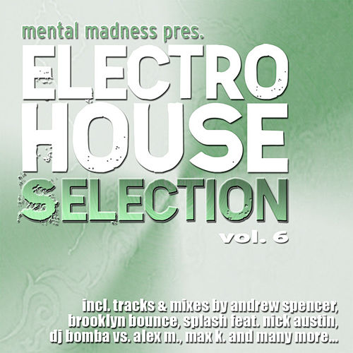 Mental Madness pres. Electro House Selection: Vol. 6 by Various Artists