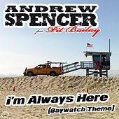 I'm Always Here (Baywatch Theme) by Andrew Spencer