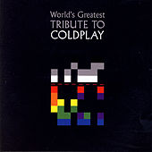 The World's Greatest Tribute To Coldplay by Various Artists