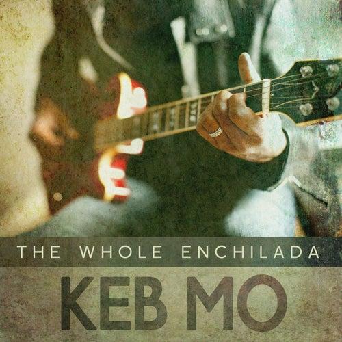 The Whole Enchilada by Keb' Mo'