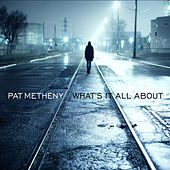 What's It All About von Pat Metheny