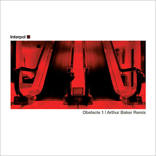 Obstacle 1 Arthur Baker Remix by Interpol